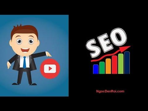 [Bài 11] Hướng dẫn SEO VIDEO YOUTUBE lên top Google và Youtube luôn!