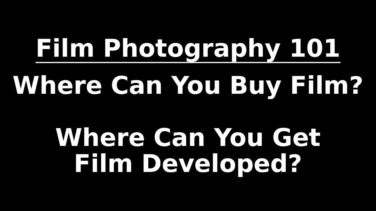 Where Can You Buy Film And Get It Developed Film Photography 101