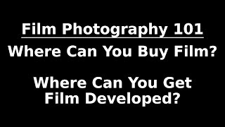 WHERE CAN YOU BUY FILM AND GET IT DEVELOPED?   Film Photography 101