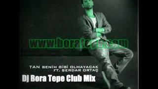 Tan ft. Serdar Ortaç - Benim Gibi Olmayacak (Bora Tepe Club Mix)