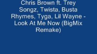 Chris Brown Ft. Trey Songz, Twista, Busta Rhymes, Tyga, Lil Wayne - Look At Me Now (BigMix Remake)