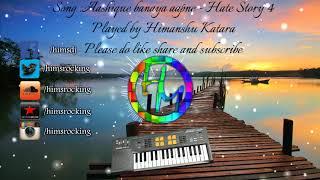Aashiq banaya aapne instrumental | Hate story 4 | Himanshu Katara |