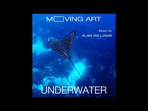 Moving Art:  Underwater album   music by Alan Williams