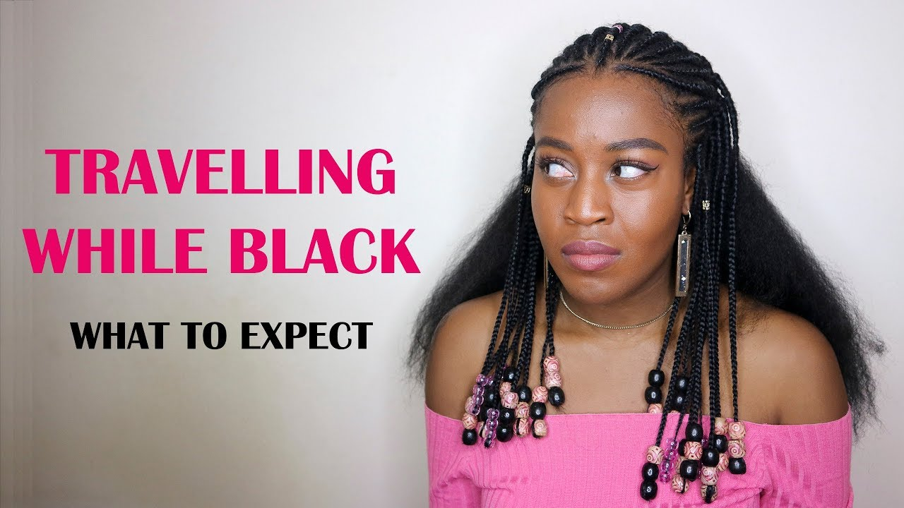 TRAVELLING WHILE BLACK | WHAT TO EXPECT