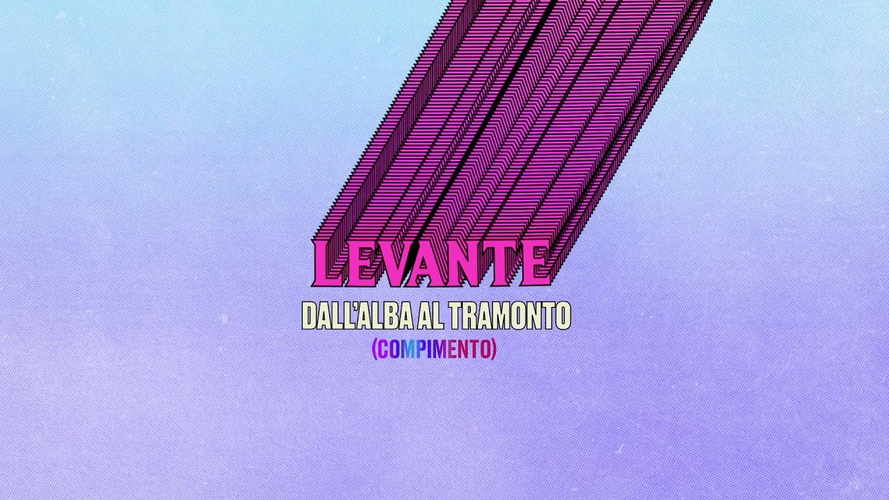 Levante - Dall'alba al tramonto (Compimento) [Official Visual Art Video]