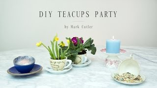 DIY Tea Cups Party By Mark Cutler
