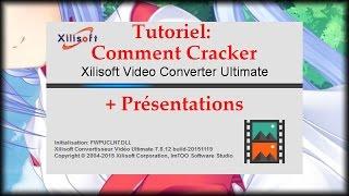 Tutoriel: Comment Cracker Xilisoft Video Converter Ultimate (Toutes Versions) + Présentation