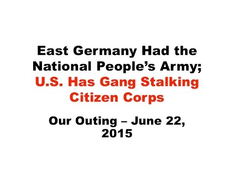 East Germany Had the National People's Army; U.S. Has Gang Stalking Citizen Corps – 6/22/2015