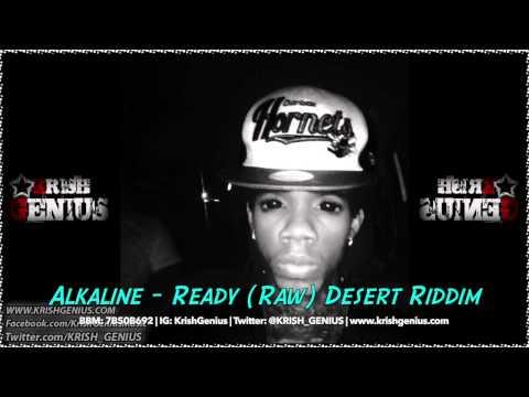 Alkaline - Ready (Raw) Desert Riddim - December 2013