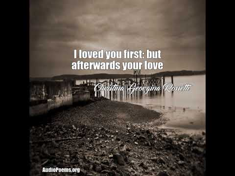 I loved you first: but afterwards your love (Christina Georgina Rossetti Poem)
