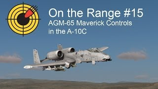 On the Range #15 - AGM-65 Maverick Controls in the DCS: A-10C Warthog