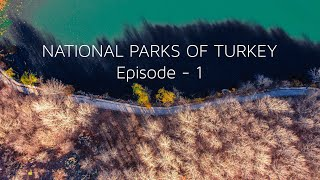 Türkiye'nin Milli Parkları - National Parks of Turkey - Episode 1