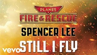 "Spencer Lee - Still I Fly (from ""Planes: Fire & Rescue"") (Audio) Mp3"