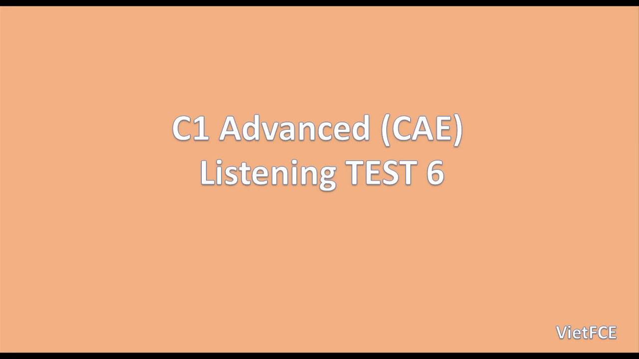 C1 Advanced (CAE) Listening Test 6 (with answers)