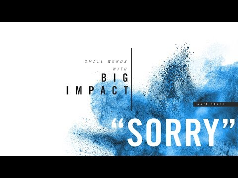 Small Words with Big Impact, Part 3 - SORRY
