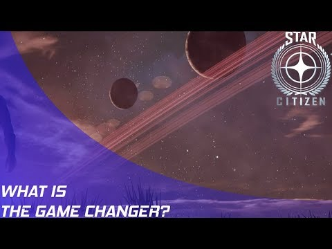Star Citizen: What is the game changer?