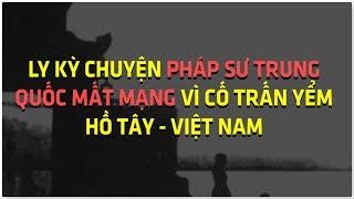 Ly kỳ chuyện pháp sư Trung Quốc mất mạng vì cố trấn yểm Hồ Tây Hà Nội