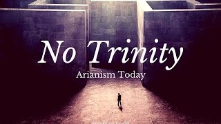 Arianism Today: No Trinity #Arianism #arianism