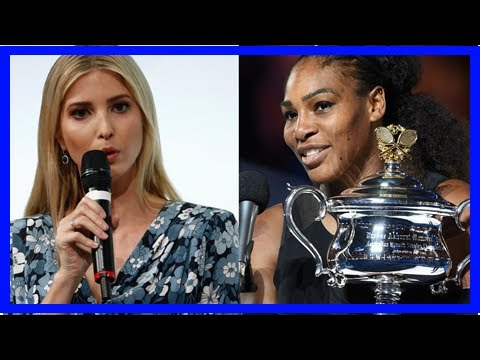 Ivanka Trump backs Serena Williams, slams French Open for lack of seeding By J.News