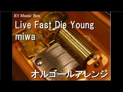Live Fast Die Young/miwa【オルゴール】 (日本テレビ系「得する人損する人」春日東大企画応援ソング)
