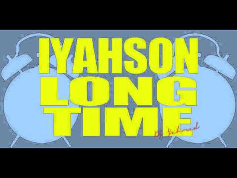 Iyahson Young Shanty  Long Time