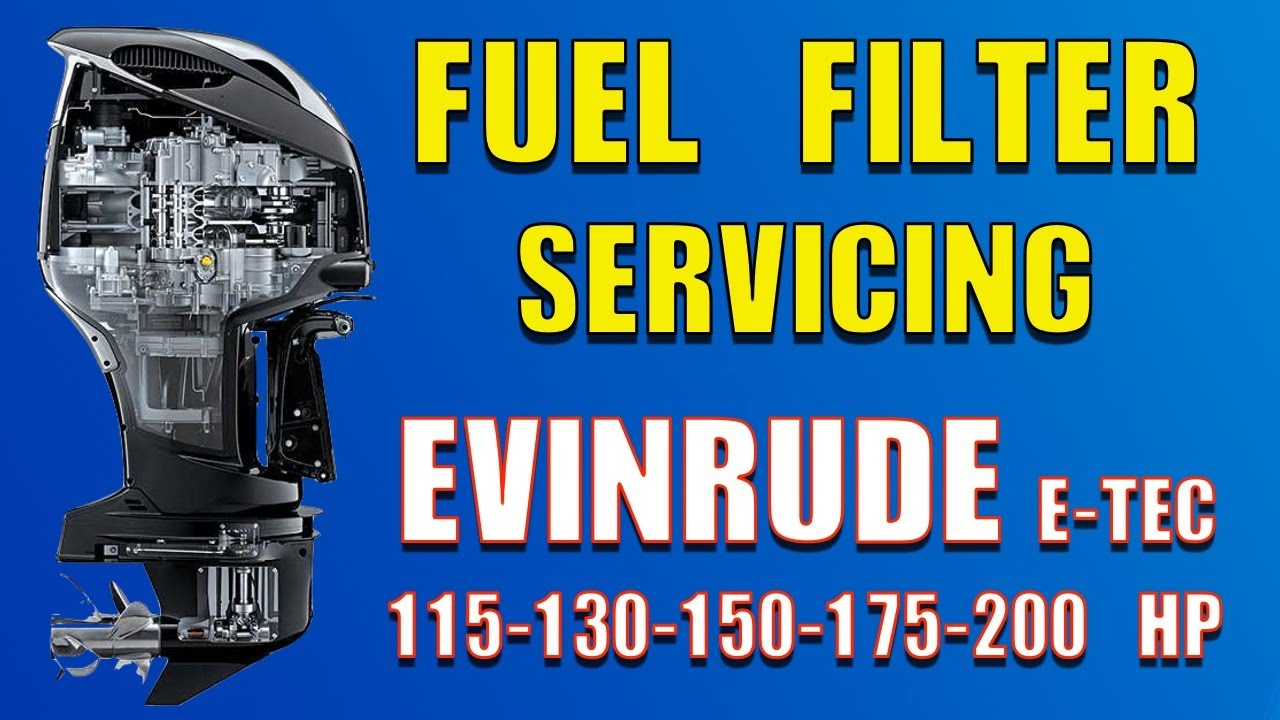 How to Replace Fuel Filter Evinrude E-TEC 115 130 150 175 200 HP (2009) -  YouTubeYouTube