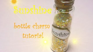 Sunshine ☼ Luce del Sole ~ Bottle Charm Tutorial ~ DIY / How to / Glitter mix