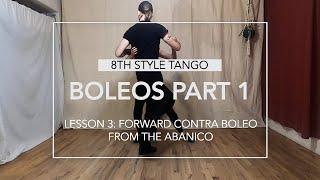 Boleos Part 1 Lesson 3: Forward contra boleo from the abanico