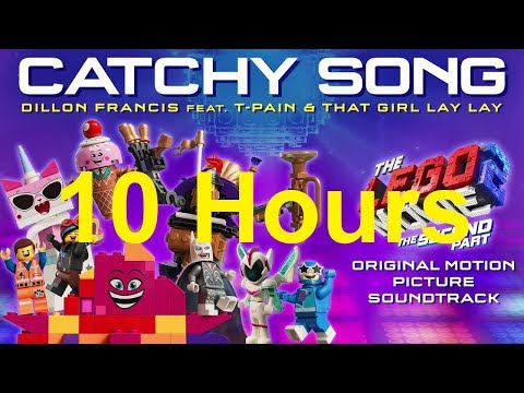 10 Hours - LEGO 2 - Catchy Song - Dillon Francis Feat. T-Pain And That Girl Lay Lay
