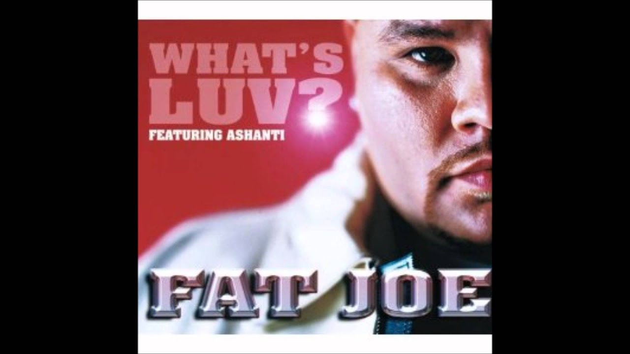 Whats Luv Fat Joe 88