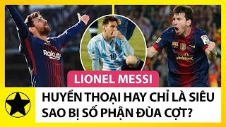 Lionel Messi – Huyền Thoại Hay Chỉ Là Siêu Sao Bị Số Phận Đùa Cợt?