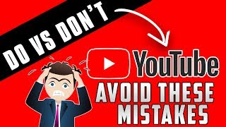 STARTING YOUTUBE: Do's and Don'ts   For Beginners!