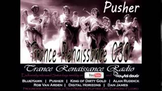 Pusher - Trance Renaissance Ep 030 (Epic Cyber Trance)