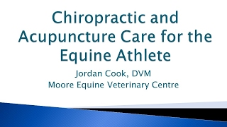 Moore Equine Client Seminar 2017 - Equine Chiropractic and Acumpuncture Care - Dr. Jordan Cook