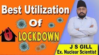 Best Utilisation of Lockdown period | Must Watch | J S GILL