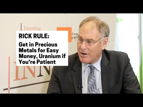 Rick Rule: Get in Precious Metals for Easy Money, Uranium if You're Patient