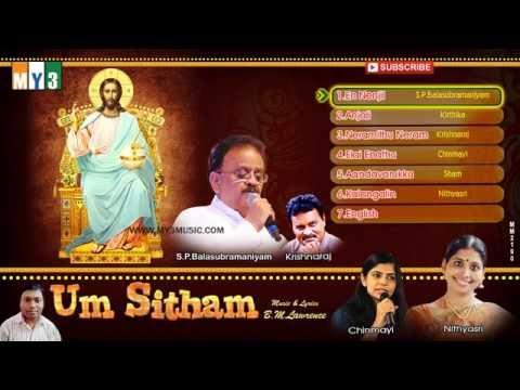 S.P. Balasubramaniam Jesus Songs, Chinmayi, Nithyasri | Un Siththam| Tamil Jesus Songs | Jukebox