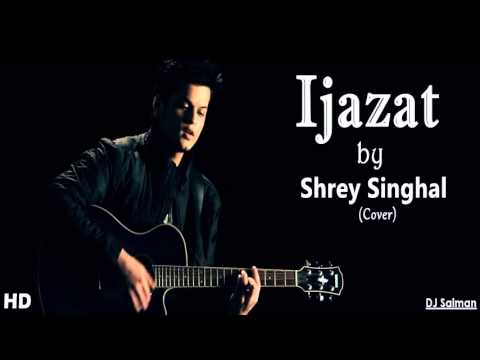 Ijazat - Shrey Singhal (Cover) 2015 - DJ Salman