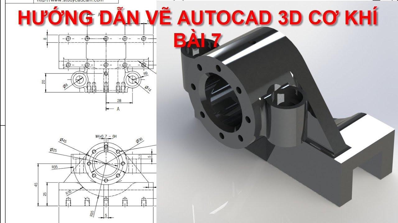 AUTOCAD 3D-HƯỚNG DẪN VẼ AUTOCAD 3D CƠ KHÍ CHI TIẾT – BÀI 7