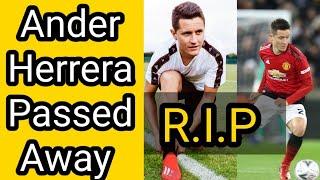 Ander Herrera Dies In The Dressing Room | Ander Herrera Passed Away