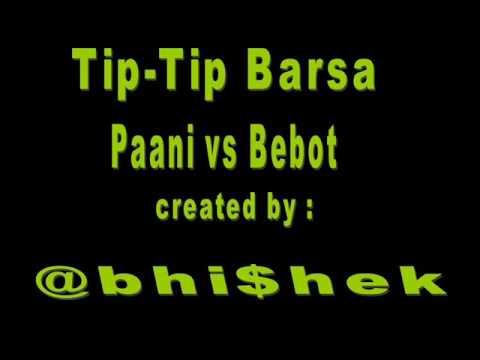 @bhi$hek's Tip-Tip Barsa Paani vs Bebot.wmv
