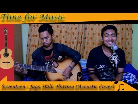 Seventeen - Jaga Slalu Hatimu (Acoustic Cover) by F&Z
