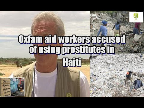 Oxfam aid workers accused of using prostitutes in Haiti