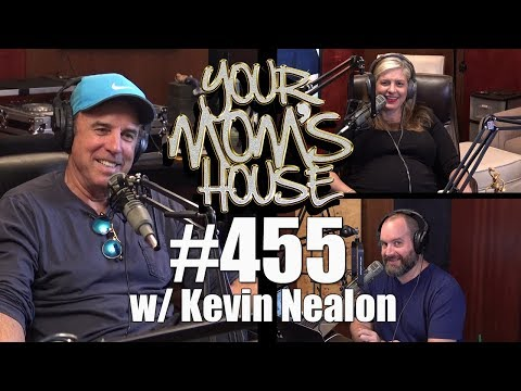 Your Mom's House Podcast - Ep. 455 w/ Kevin Nealon