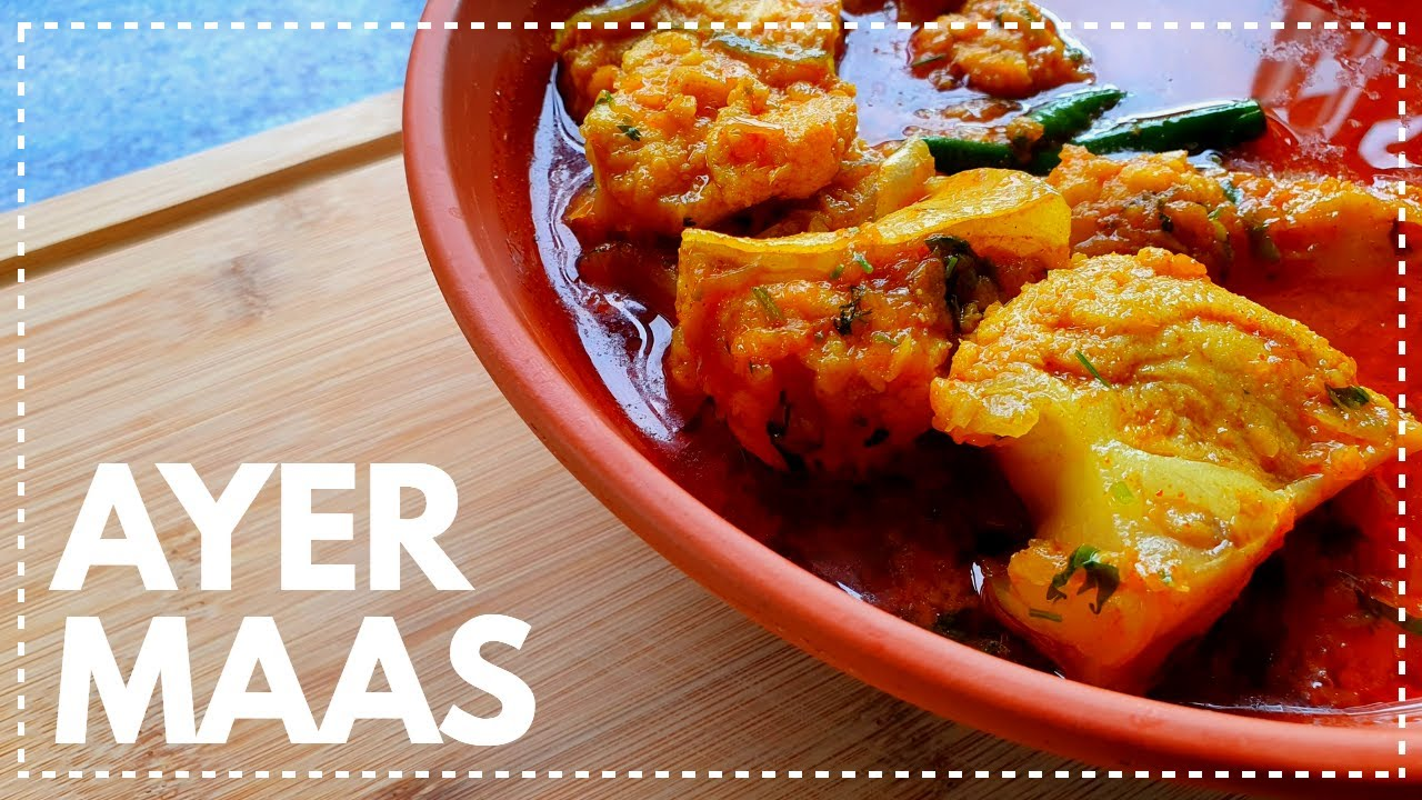 Ayer Maas | Bengali Style Fish Curry
