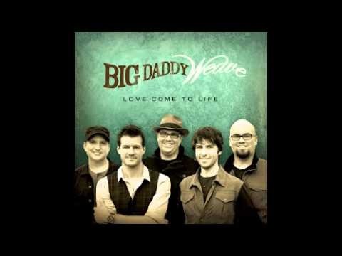 Overwhelmed- Big Daddy Weave