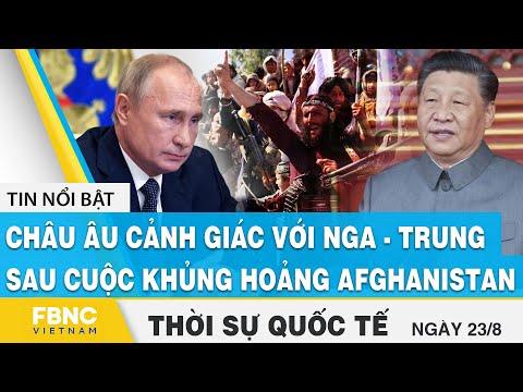 Thời sự quốc tế 23/8, Châu Âu cảnh giác với Nga - Trung Quốc sau cuộc khủng hoảng Afghanistan, FBNC