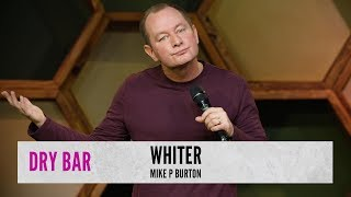 I Can Get Whiter. Mike P Burton