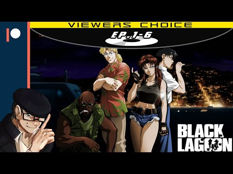 VIEWER'S CHOICE: Let's Watch BLACK LAGOON [Episodes 1 To 6]