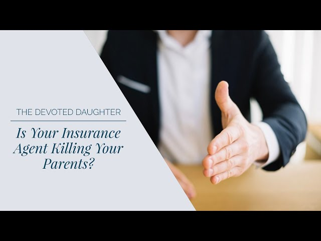 Is Your Insurance Agent Killing Your Parent?